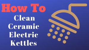 How to Clean Ceramic Electric Kettles